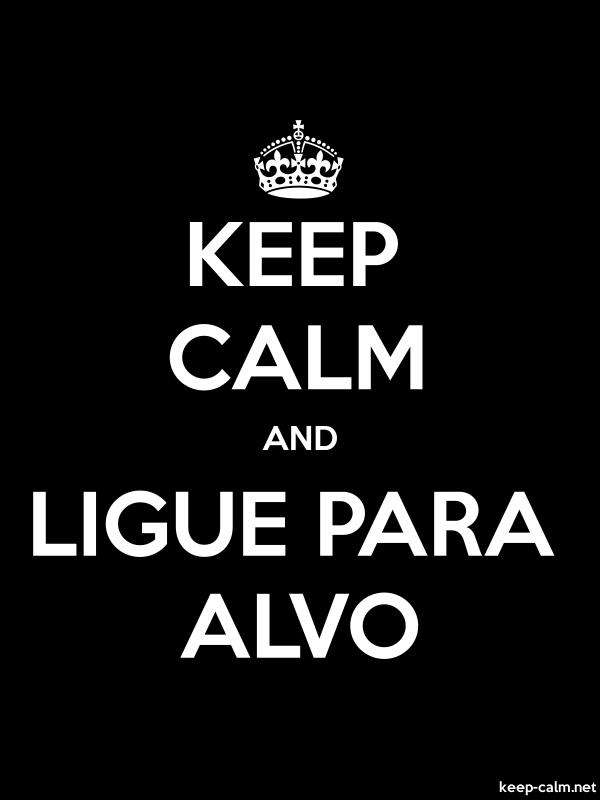 KEEP CALM AND LIGUE PARA ALVO - white/black - Default (600x800)