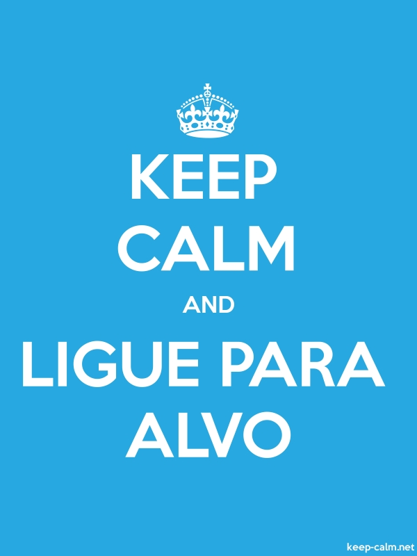 KEEP CALM AND LIGUE PARA ALVO - white/blue - Default (600x800)