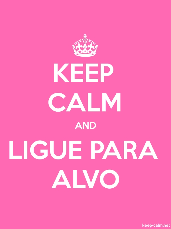KEEP CALM AND LIGUE PARA ALVO - white/pink - Default (600x800)