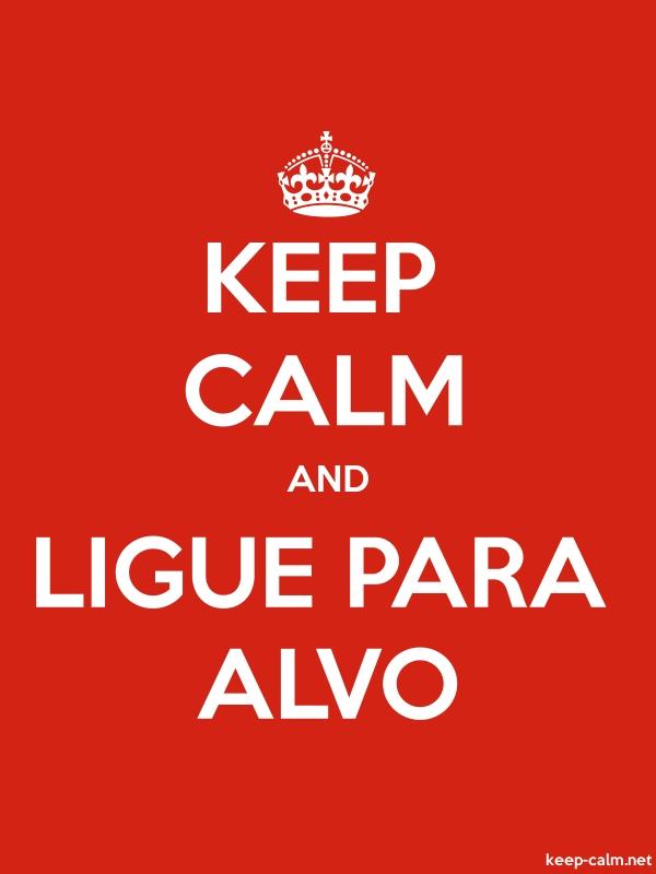 KEEP CALM AND LIGUE PARA ALVO - white/red - Default (600x800)