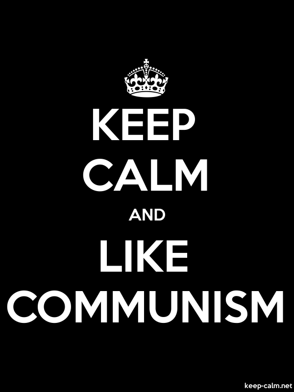 KEEP CALM AND LIKE COMMUNISM - white/black - Default (600x800)