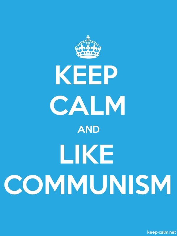 KEEP CALM AND LIKE COMMUNISM - white/blue - Default (600x800)