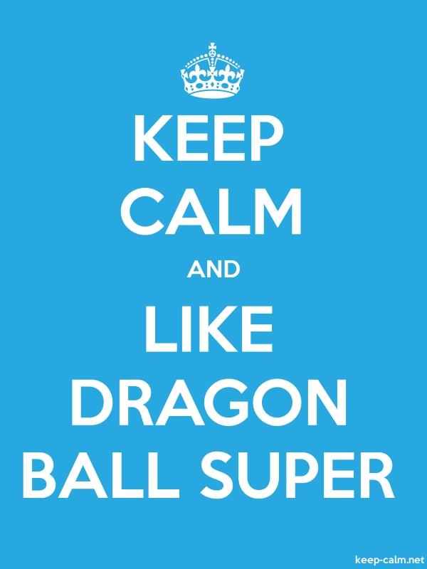 KEEP CALM AND LIKE DRAGON BALL SUPER - white/blue - Default (600x800)