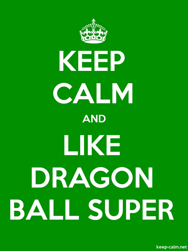 KEEP CALM AND LIKE DRAGON BALL SUPER - white/green - Default (600x800)