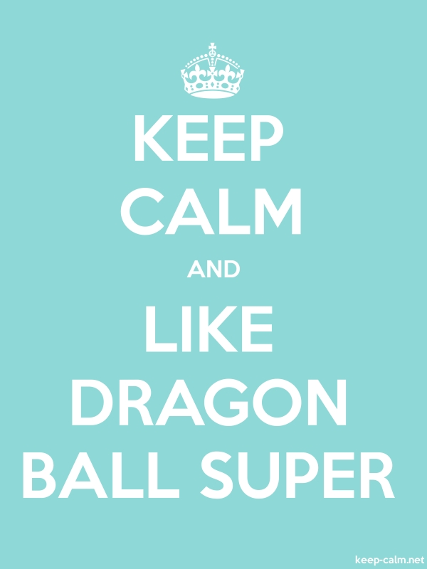 KEEP CALM AND LIKE DRAGON BALL SUPER - white/lightblue - Default (600x800)