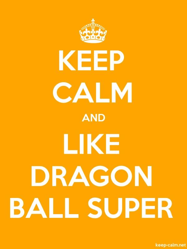 KEEP CALM AND LIKE DRAGON BALL SUPER - white/orange - Default (600x800)