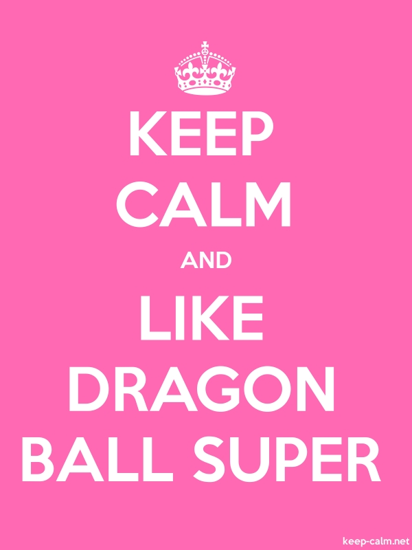 KEEP CALM AND LIKE DRAGON BALL SUPER - white/pink - Default (600x800)