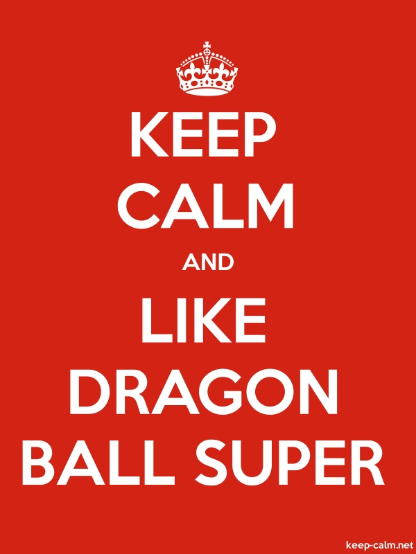 KEEP CALM AND LIKE DRAGON BALL SUPER - white/red - Default (600x800)