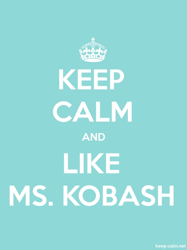 KEEP CALM AND LIKE MS. KOBASH - white/lightblue - Default (600x800)
