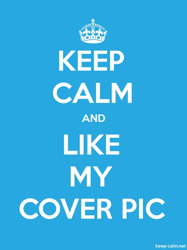 KEEP CALM AND LIKE MY COVER PIC - white/blue - Default (600x800)