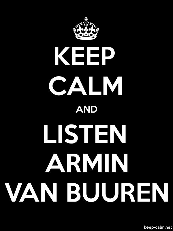 KEEP CALM AND LISTEN ARMIN VAN BUUREN - white/black - Default (600x800)