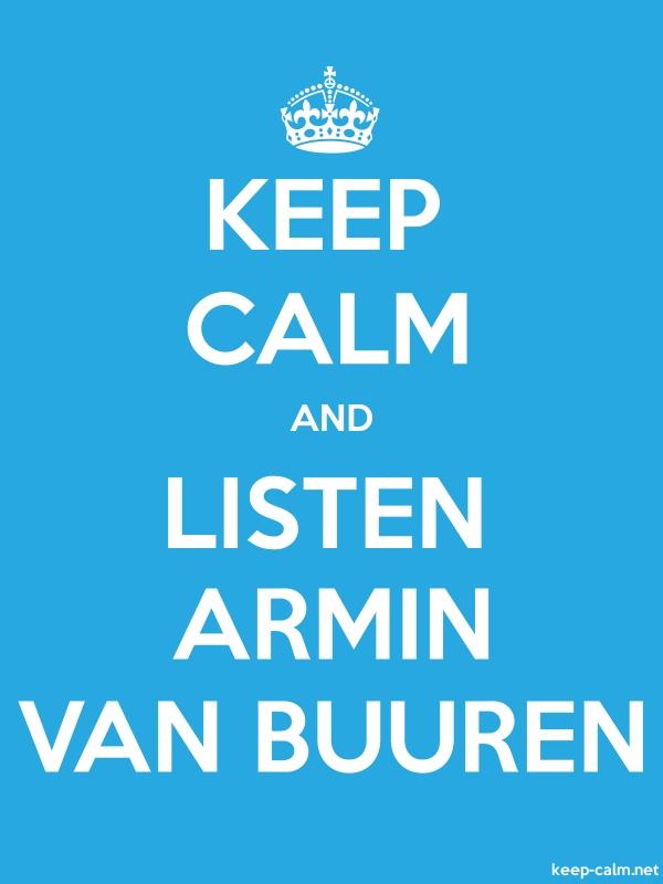 KEEP CALM AND LISTEN ARMIN VAN BUUREN - white/blue - Default (600x800)