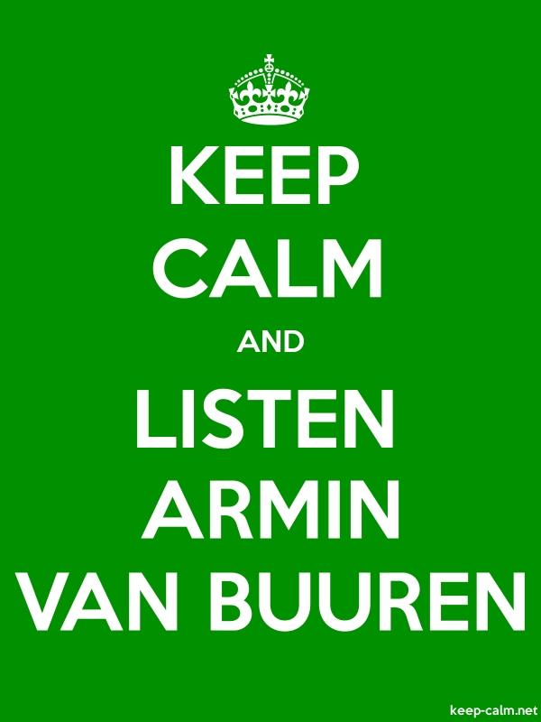 KEEP CALM AND LISTEN ARMIN VAN BUUREN - white/green - Default (600x800)