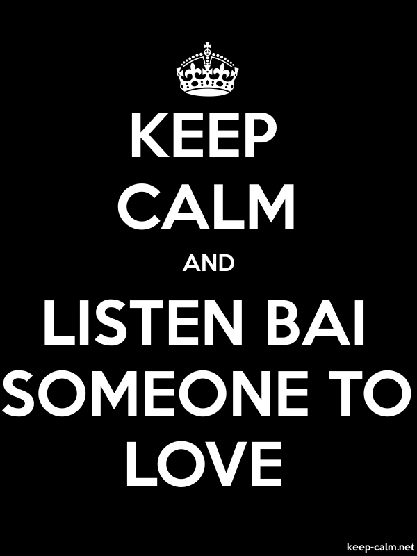KEEP CALM AND LISTEN BAI SOMEONE TO LOVE - white/black - Default (600x800)