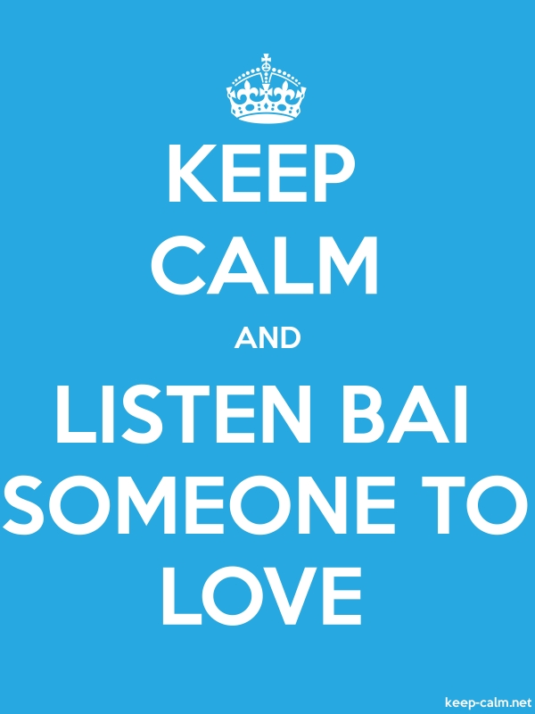 KEEP CALM AND LISTEN BAI SOMEONE TO LOVE - white/blue - Default (600x800)