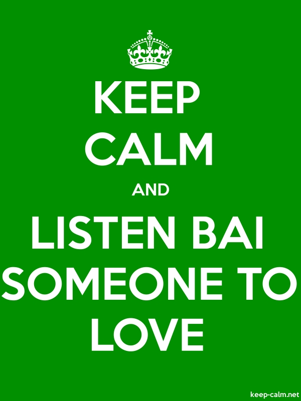 KEEP CALM AND LISTEN BAI SOMEONE TO LOVE - white/green - Default (600x800)