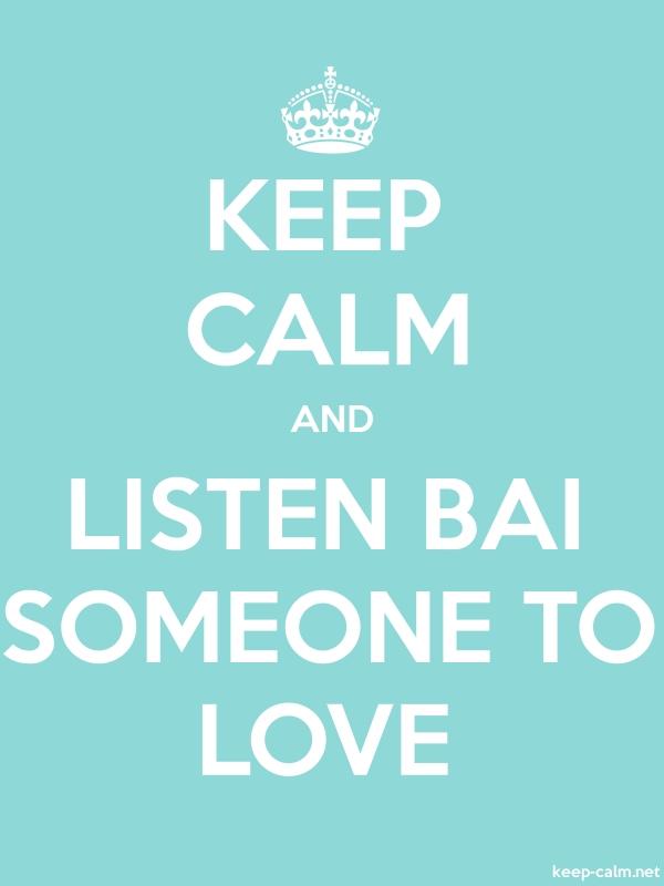 KEEP CALM AND LISTEN BAI SOMEONE TO LOVE - white/lightblue - Default (600x800)