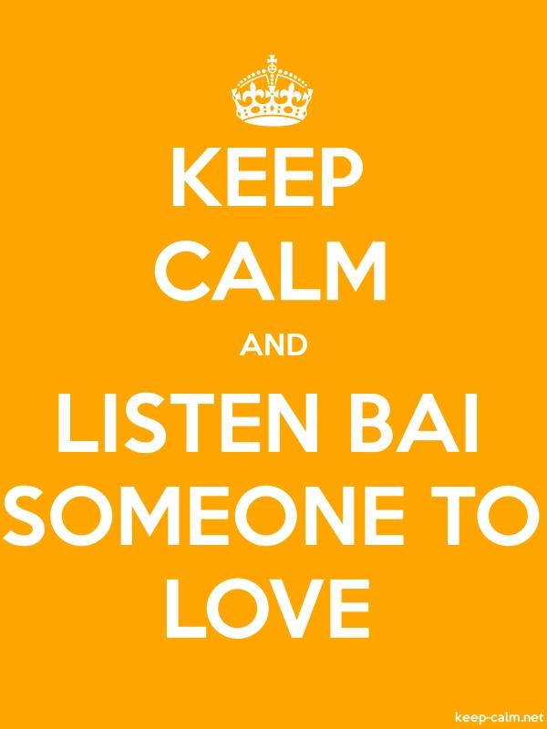 KEEP CALM AND LISTEN BAI SOMEONE TO LOVE - white/orange - Default (600x800)