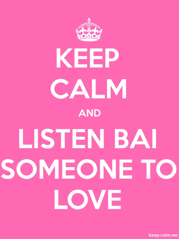 KEEP CALM AND LISTEN BAI SOMEONE TO LOVE - white/pink - Default (600x800)