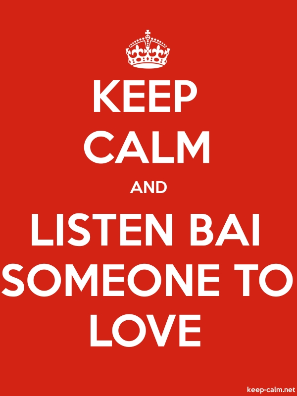 KEEP CALM AND LISTEN BAI SOMEONE TO LOVE - white/red - Default (600x800)