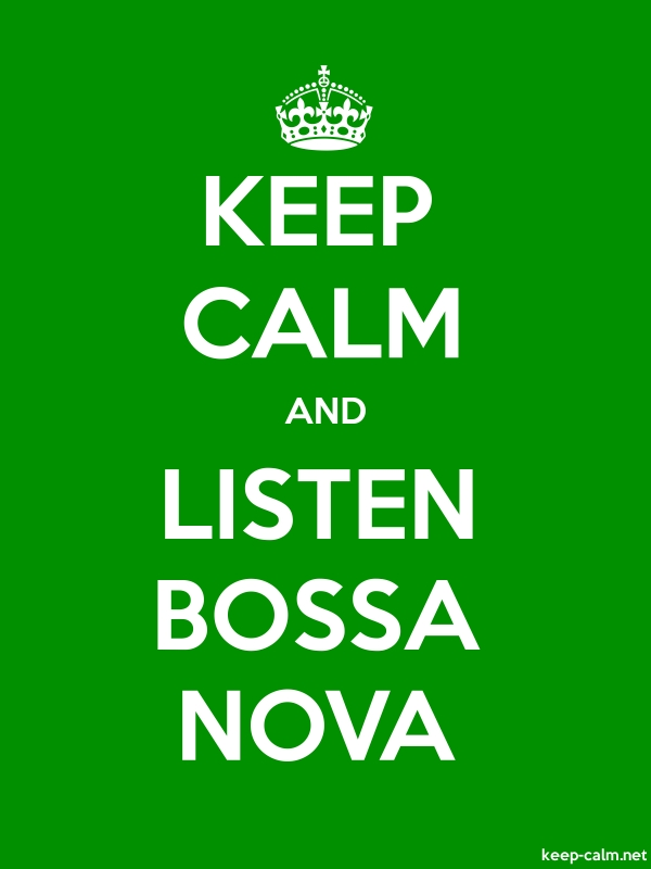 KEEP CALM AND LISTEN BOSSA NOVA - white/green - Default (600x800)