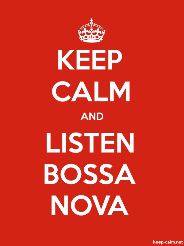 KEEP CALM AND LISTEN BOSSA NOVA - white/red - Default (600x800)