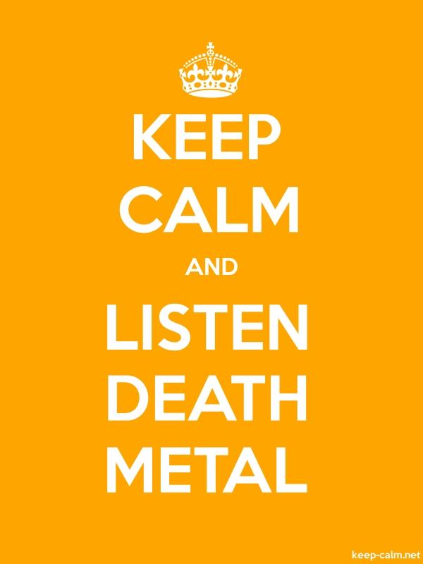 KEEP CALM AND LISTEN DEATH METAL - white/orange - Default (600x800)