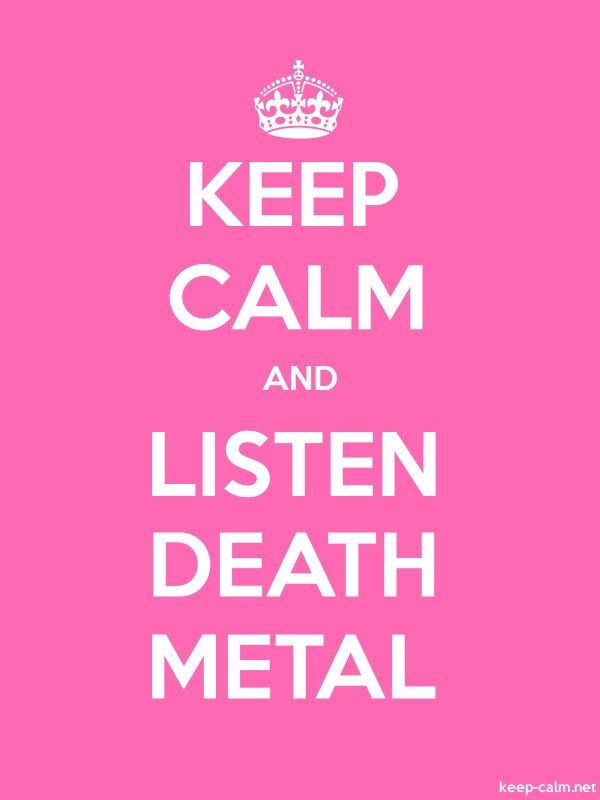 KEEP CALM AND LISTEN DEATH METAL - white/pink - Default (600x800)
