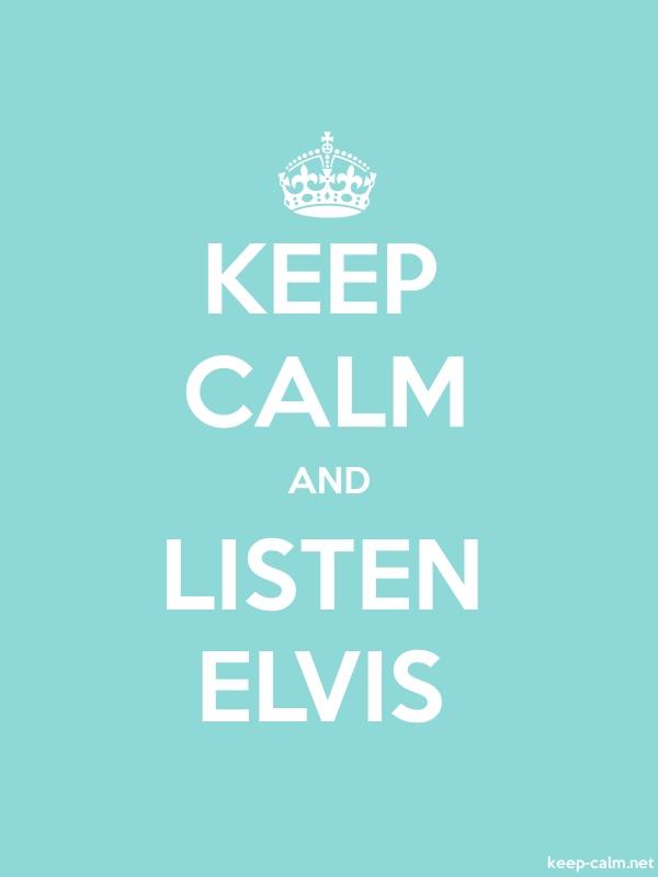 KEEP CALM AND LISTEN ELVIS - white/lightblue - Default (600x800)
