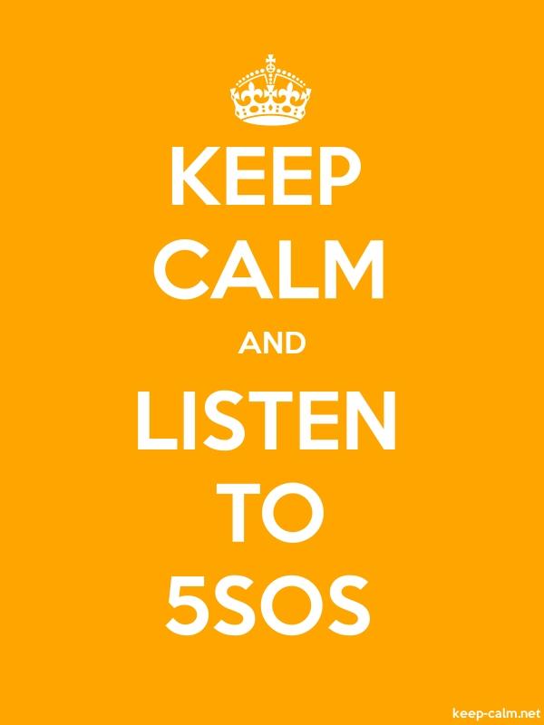 KEEP CALM AND LISTEN TO 5SOS - white/orange - Default (600x800)