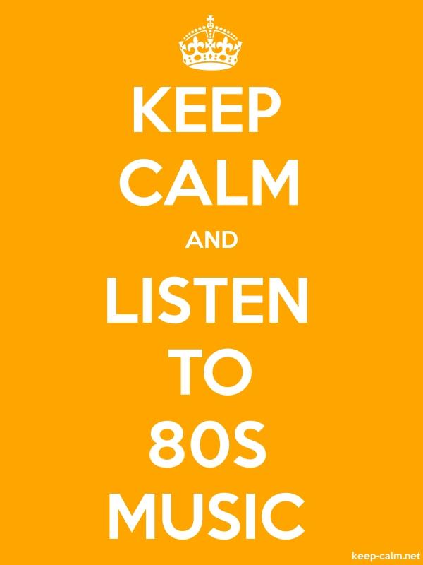 KEEP CALM AND LISTEN TO 80S MUSIC - white/orange - Default (600x800)