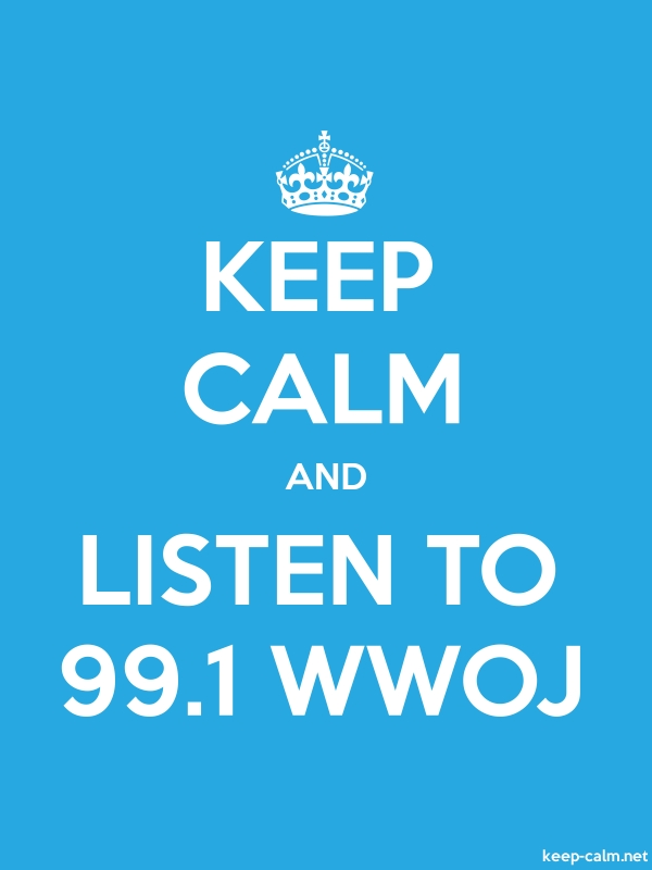 KEEP CALM AND LISTEN TO 99.1 WWOJ - white/blue - Default (600x800)
