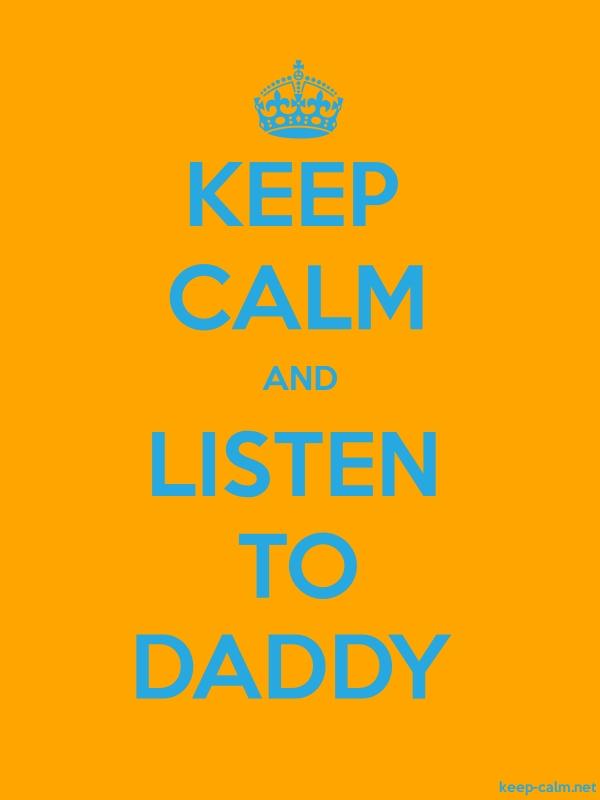 KEEP CALM AND LISTEN TO DADDY - blue/orange - Default (600x800)