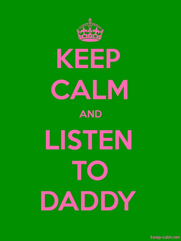 KEEP CALM AND LISTEN TO DADDY - pink/green - Default (600x800)