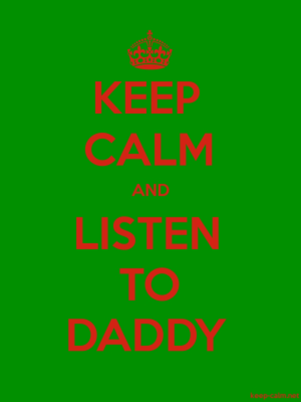 KEEP CALM AND LISTEN TO DADDY - red/green - Default (600x800)