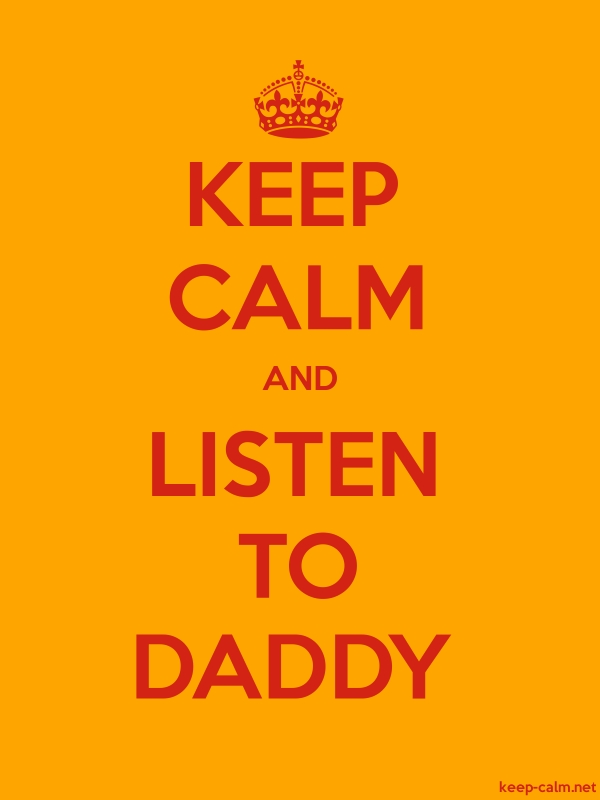 KEEP CALM AND LISTEN TO DADDY - red/orange - Default (600x800)