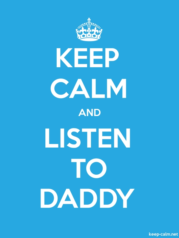 KEEP CALM AND LISTEN TO DADDY - white/blue - Default (600x800)