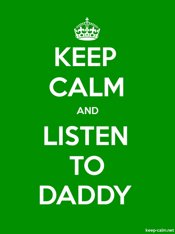 KEEP CALM AND LISTEN TO DADDY - white/green - Default (600x800)