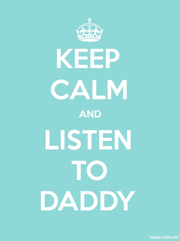 KEEP CALM AND LISTEN TO DADDY - white/lightblue - Default (600x800)