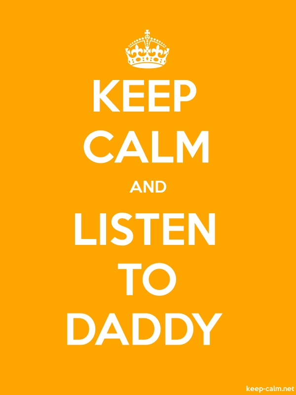 KEEP CALM AND LISTEN TO DADDY - white/orange - Default (600x800)