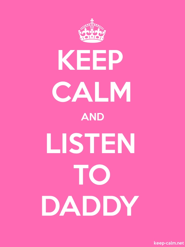 KEEP CALM AND LISTEN TO DADDY - white/pink - Default (600x800)