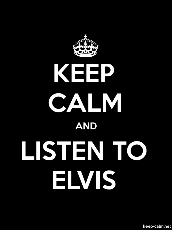 KEEP CALM AND LISTEN TO ELVIS - white/black - Default (600x800)