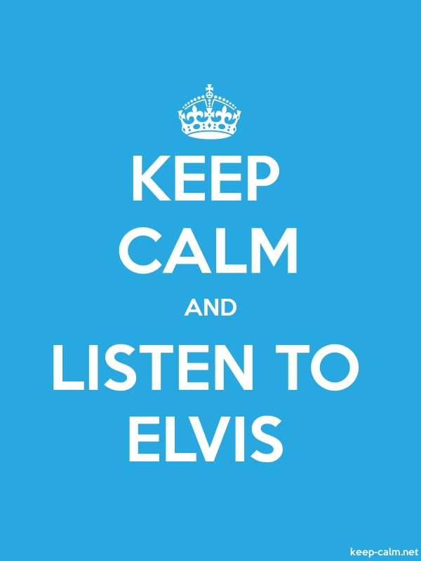 KEEP CALM AND LISTEN TO ELVIS - white/blue - Default (600x800)