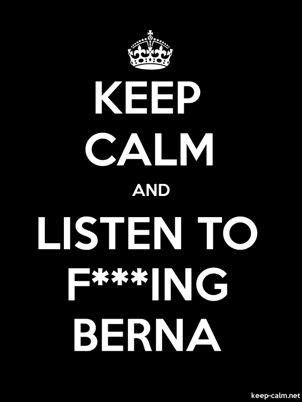 KEEP CALM AND LISTEN TO F***ING BERNA - white/black - Default (600x800)