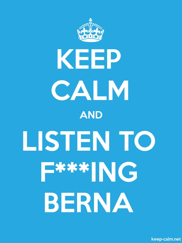 KEEP CALM AND LISTEN TO F***ING BERNA - white/blue - Default (600x800)