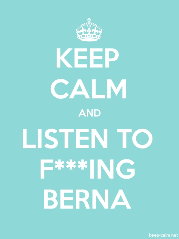 KEEP CALM AND LISTEN TO F***ING BERNA - white/lightblue - Default (600x800)