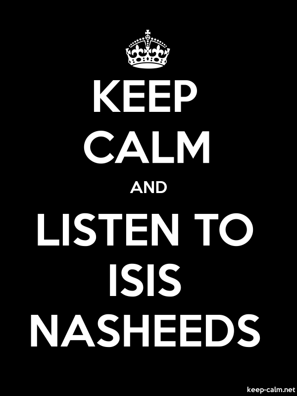 KEEP CALM AND LISTEN TO ISIS NASHEEDS - white/black - Default (600x800)