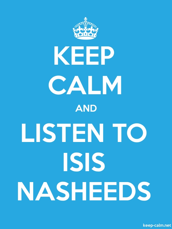 KEEP CALM AND LISTEN TO ISIS NASHEEDS - white/blue - Default (600x800)