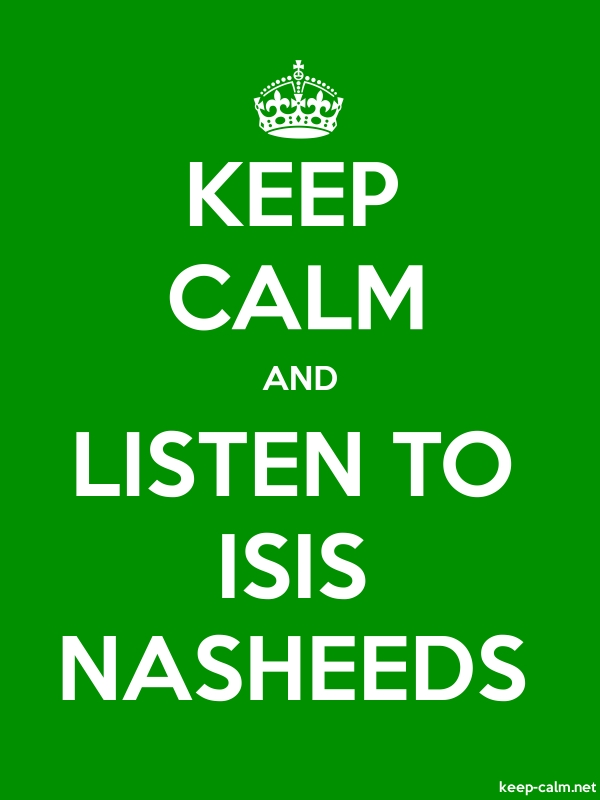 KEEP CALM AND LISTEN TO ISIS NASHEEDS - white/green - Default (600x800)