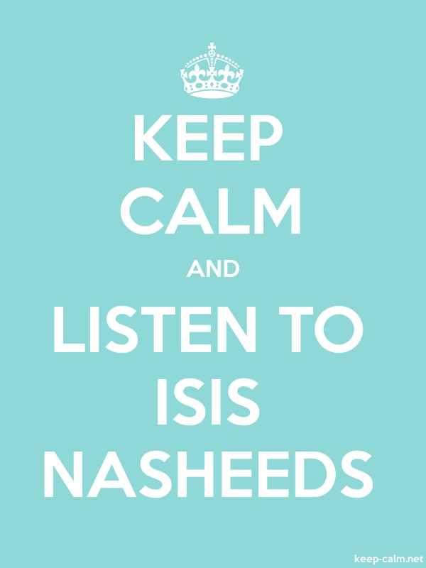 KEEP CALM AND LISTEN TO ISIS NASHEEDS - white/lightblue - Default (600x800)